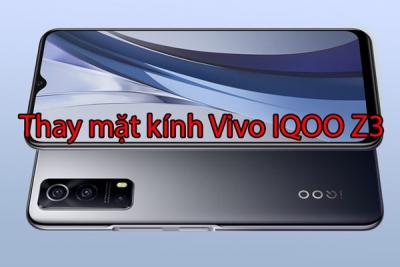 Thay mặt kính Vivo IQOO Z3