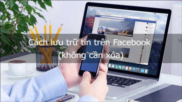 Cách lưu trữ bài viết trên Facebook (không cần xóa)