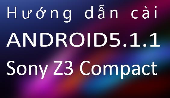 Hướng dẫn cài ROM 5.1.1 cho Sony Z3 Compact