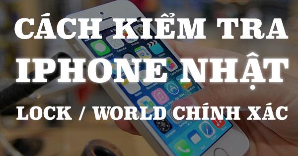 Hướng dẫn cách kiểm tra iPhone Lock hay World